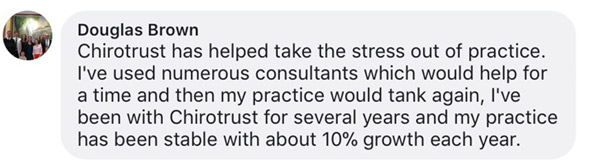Chirotrust has helped take the stress out of practice. I've used numerous consultants which would help for a time and then my practice would tank again, I've been with Chirotrust for several years and my practice has been stable with about 10% growth each year.