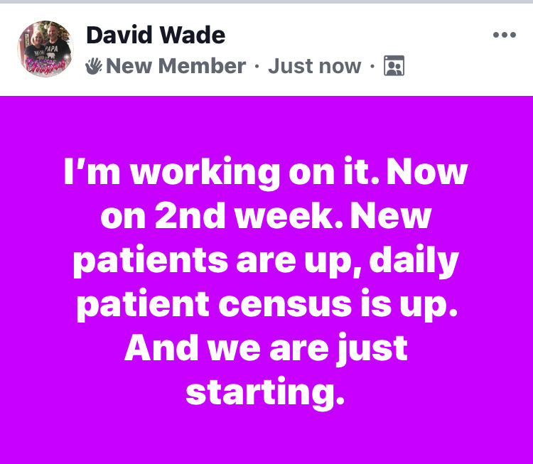 I'm working on it. Now on 2nd week. New patients are up, daily patient census is up. And we are just starting.